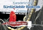 Karadeniz'de Sürdürülebilir Balýkçýlýk Çalýþtayý Düzenlendi